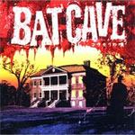 BAT CAVE『コウモリの唄』